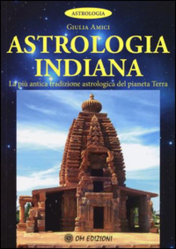 Astrologia indiana. La più antica tradizione astrologica del pianeta terra - Giulia Amici | Thecosgala.com