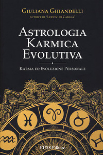 Astrologia karmica evolutiva. Karma ed evoluzione personale - Giuliana Ghiandelli  