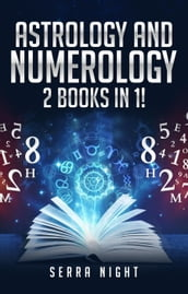 Astrology And Numerology: 2 Books In 1