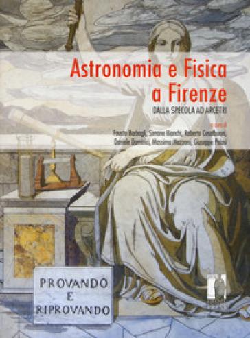 Astronomia e Fisica a Firenze. Dalla Specola ad Arcetri - Fausto Barbagli pdf epub
