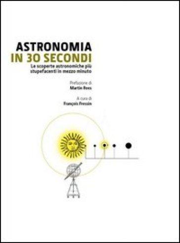 Astronomia in 30 secondi - F. Fressin |