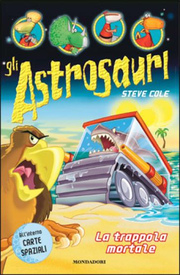Gli Astrosauri. 8.La trappola mortale - Steve Cole  