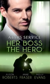 At His Service: Her Boss the Hero: One Night With Her Boss / Her Very Special Boss / The Surgeon s Marriage Proposal (Mills & Boon M&B)