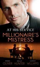At His Service: Millionaire s Mistress: Memoirs of a Millionaire s Mistress / Playboy Boss, Live-In Mistress / The Italian Boss s Secretary Mistress