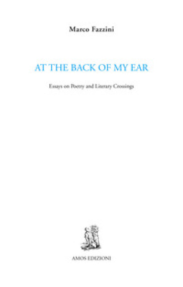 At the back of my ear. Essays on poetry and literary crossings - Marco Fazzini |