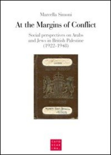 At the margins of conflict. Social perspectives an Arabs and jews in British Palestine (1922-1948) - Marcella Simoni |