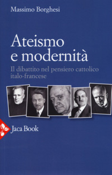 Ateismo e modernità. Il dibattito nel pensiero cattolico italo-francese - Massimo Borghesi pdf epub