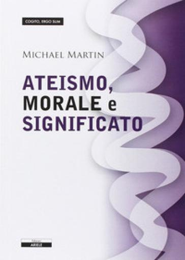 Ateismo, morale e significato - Michael Martin  