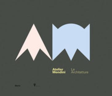 Atelier Mendini. Le architetture. Catalogo della mostra (Milano, 12 aprile-6 maggio 2018). Ediz. inglese - A. Colonetti   Rochesterscifianimecon.com