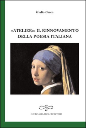 «Atelier». Il rinnovamento della poesia italiana - Giulio Greco  