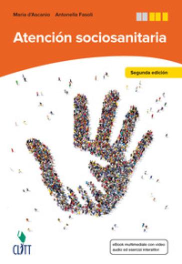 Atencion socioanitaria. Per le Scuole superiori. Con Contenuto digitale (fornito elettronicamente) - Maria D'Ascanio | Rochesterscifianimecon.com