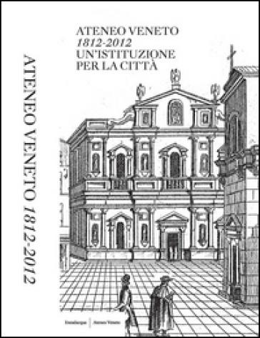 Ateneo Veneto. 1812-2012. Un'istituzione per la città - M. Gottardi pdf epub