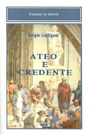 Ateo e credente - Sergio Galligani |