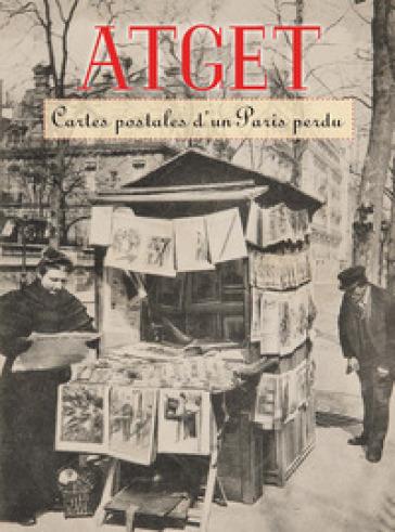Atget. Cartes postales d'un Paris perdu. Ediz. a colori - B. Weiss |