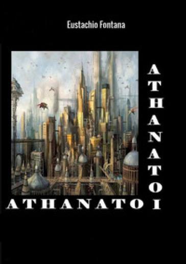 Athanatoi. I tiranni della gioventù - Eustachio Fontana |
