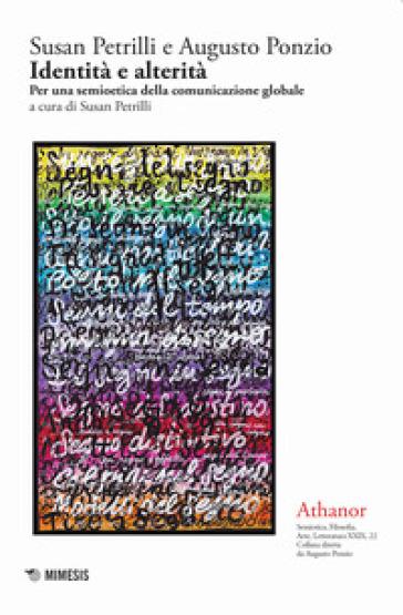 Athanor. 22: Identità e alterità. Per una semioetica della comunicazione globale - S. Petrilli | Jonathanterrington.com