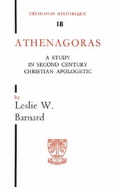 Athenagoras - A study in second century apologetic