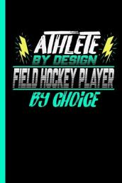 Athlete by Design Field Hockey Player by Choice