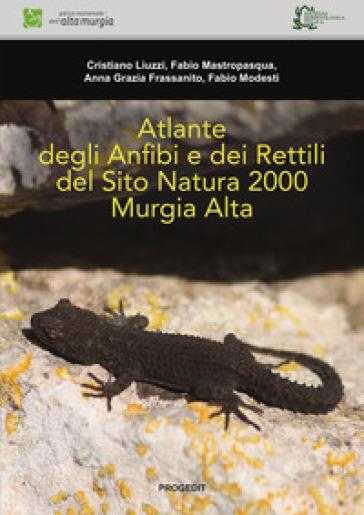 Atlante degli anfibi e dei rettili del Sito Natura 2000 Murgia Alta. Ediz. illustrata