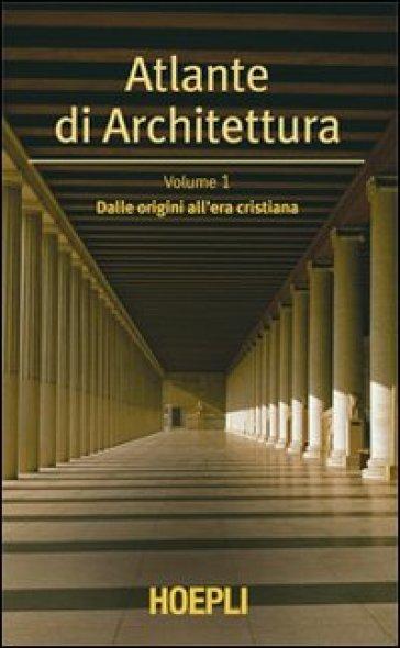 Atlante di architettura. 1: Dalle origini all'era cristiana - Werner Muller   Rochesterscifianimecon.com
