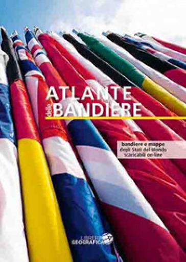 Atlante delle bandiere. Ediz. a colori. Con Contenuto digitale per accesso on line