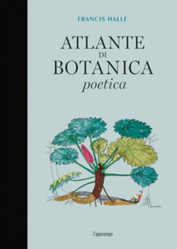 Atlante di botanica poetica. Ediz. illustrata - Francis Hallé |