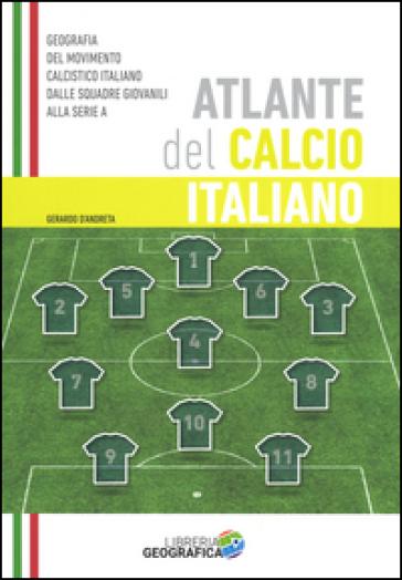 Atlante del calcio italiano. 2015-2016. Ediz. illustrata - Gerardo D'Andreta | Ericsfund.org