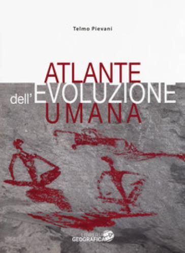 Atlante dell'evoluzione umana - T. Pievani | Thecosgala.com