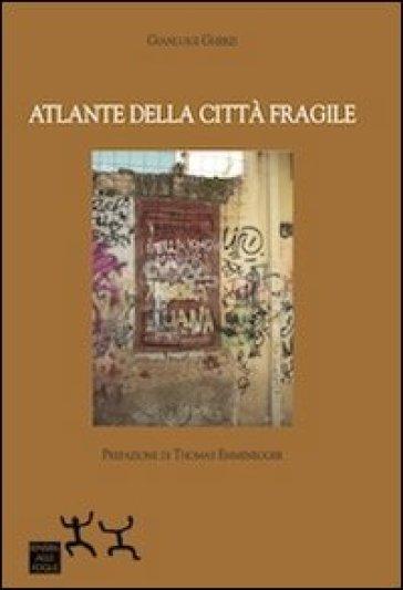 Atlante della città fragile - Gianluigi Gherzi |