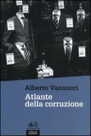 Atlante della corruzione - Alberto Vannucci  