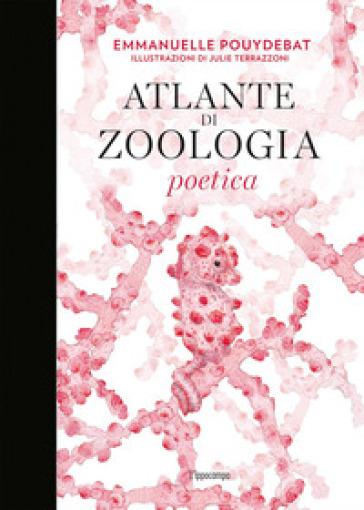 Atlante di zoologia poetica - Emmanuelle Pouydebat |