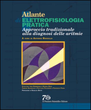 Atlante di elettrofisiologia pratica. Approccio tradizionale alla diagnosi delle aritmie - Antonio Rossillo   Rochesterscifianimecon.com