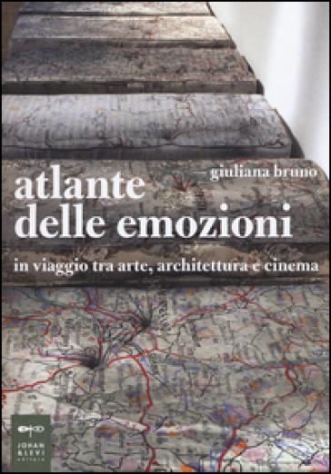 Atlante delle emozioni. In viaggio tra arte, architettura e cinema - Giuliana Bruno   Rochesterscifianimecon.com