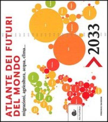 Atlante dei futuri del mondo, migrazioni, agricoltura, acqua e clima. 2033 - Virginie Raisson |