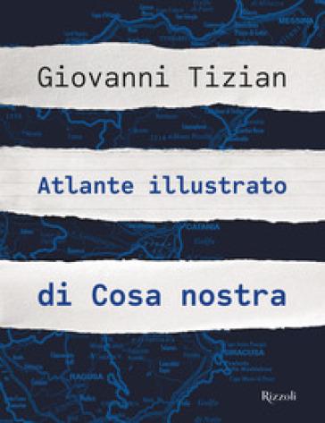 Atlante illustrato di Cosa nostra. Ediz. illustrata - Giovanni Tizian   Thecosgala.com
