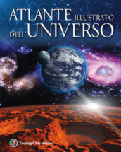 Atlante illustrato dell universo. Ediz. illustrata