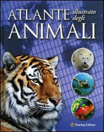Atlante illustrato degli animali. Ediz. illustrata