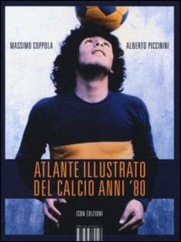 Atlante illustrato del calcio anni '80 - Massimo Coppola |
