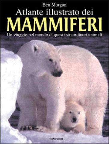 Atlante illustrato dei mammiferi - Ben Morgan |