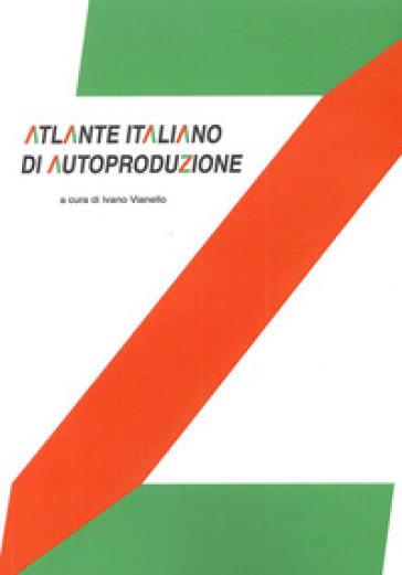 Atlante italiano di autoproduzione. Design research - Ivano Vianello | Rochesterscifianimecon.com