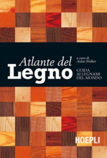 Atlante del legno. Guida ai legnami del mondo - A. Lembi | Ericsfund.org