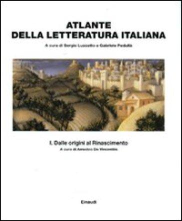 Atlante della letteratura italiana. 1: Dalle origini al Rinascimento - S. Luzzatto |