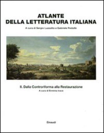 Atlante della letteratura italiana. 2.Dalla Controriforma alla Restaurazione - Sergio Luzzatto |