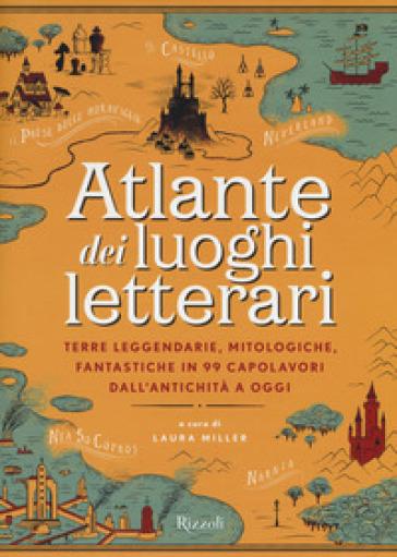 Atlante dei luoghi letterari. Terre leggendarie, mitologiche, fantastiche in 99 capolavori dall'antichità a oggi - S. Chiapello pdf epub