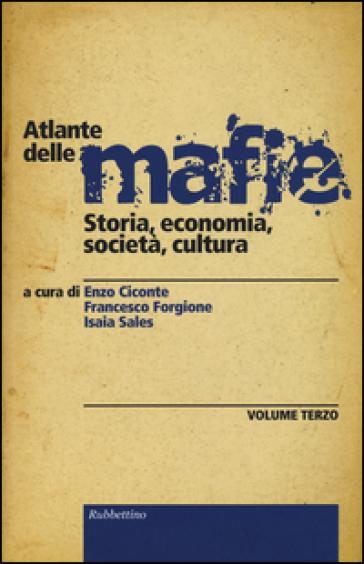 Atlante delle mafie. Storia, economia, società, cultura. 3. - E. Ciconte |