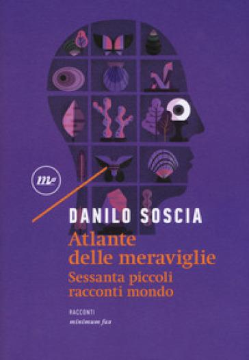 Atlante delle meraviglie. Sessanta piccoli racconti mondo - Danilo Soscia |