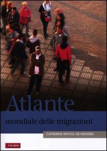 Atlante mondiale delle migrazioni - Cathe Wihtol De Wenden |