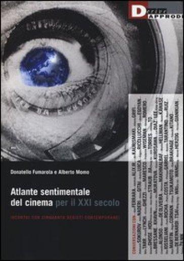 Atlante sentimentale del cinema per il XXI secolo. Incontri con cinquanta registi contemporanei - Donatello Fumarola   Rochesterscifianimecon.com