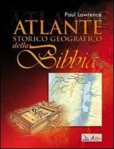 Atlante storico geografico della Bibbia - Paul Lawrence  