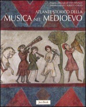 Atlante storico della musica nel Medioevo. Ediz. illustrata - Vera Minazzi  